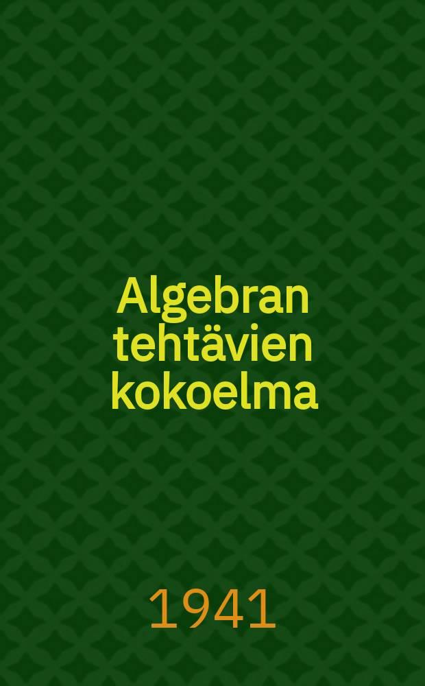 Algebran tehtävien kokoelma : Oppikorja vajaakeskikoulua ja keskikoulua varten. 1 osa : VI, VII ja VIII luokka