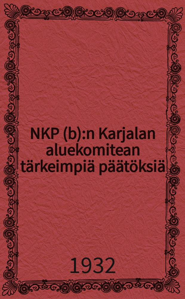 NKP (b):n Karjalan aluekomitean tärkeimpiä päätöksiä