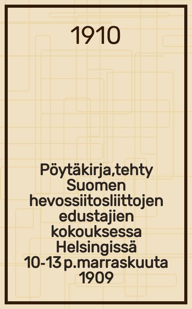 Pöytäkirja,tehty Suomen hevossiitosliittojen edustajien kokouksessa Helsingissä 10-13 p.marraskuuta 1909 = Протокол собрания представителей союзов племенного коневодства Финляндии от 1909 г.