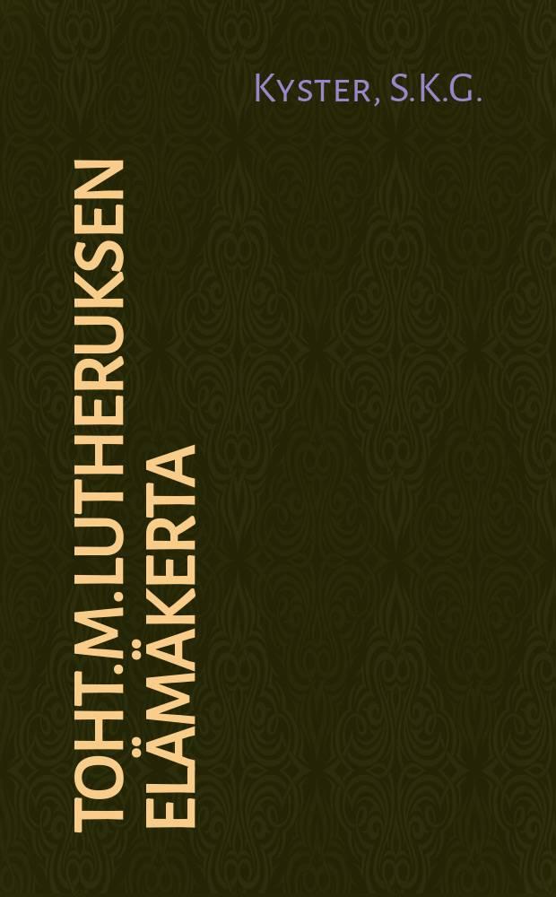 Toht.M.Lutheruksen Elämäkerta