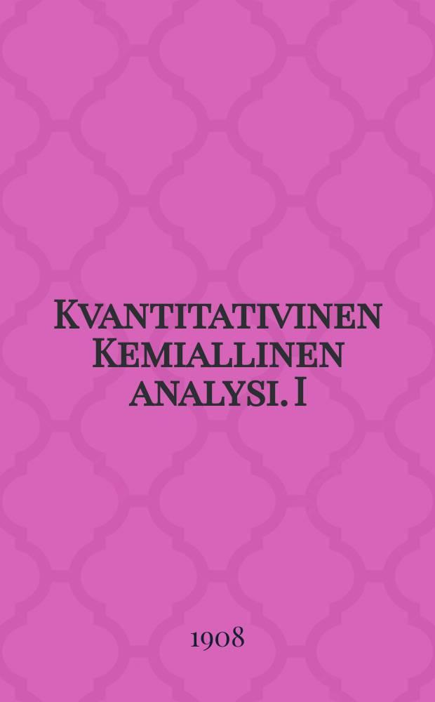 Kvantitativinen Kemiallinen analysi. I : Painoanalysi