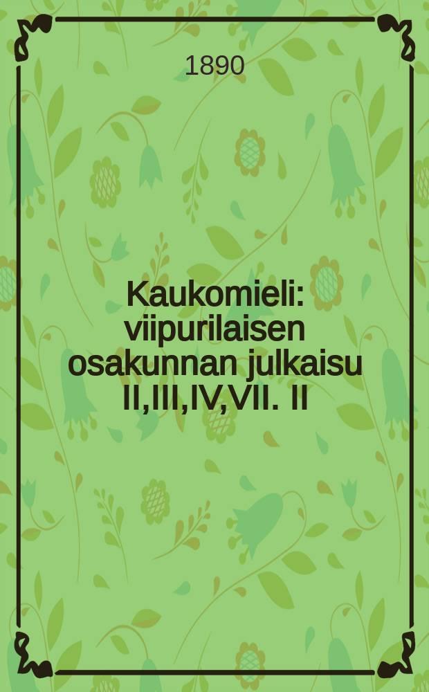 Kaukomieli : viipurilaisen osakunnan julkaisu II,III,IV,VII. II