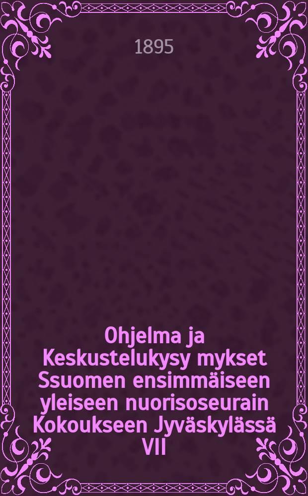 Ohjelma ja Keskustelukysy mykset Ssuomen ensimmäiseen yleiseen nuorisoseurain Kokoukseen Jyväskylässä VII/1-4 1895