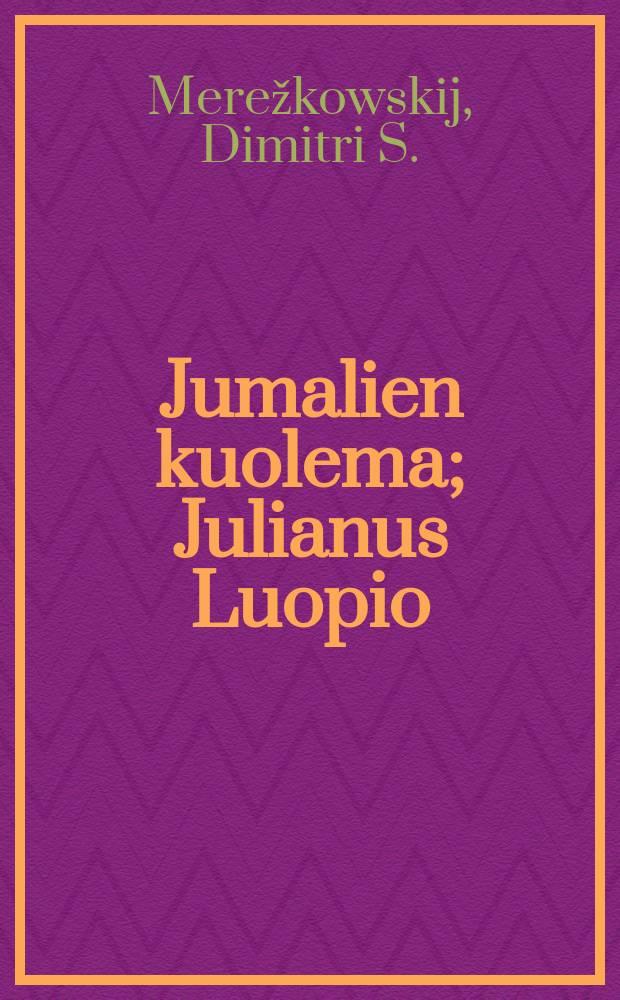 Jumalien kuolema; Julianus Luopio / Dimitri S. Merežkowskij; Suom.Hugo T. Salonen