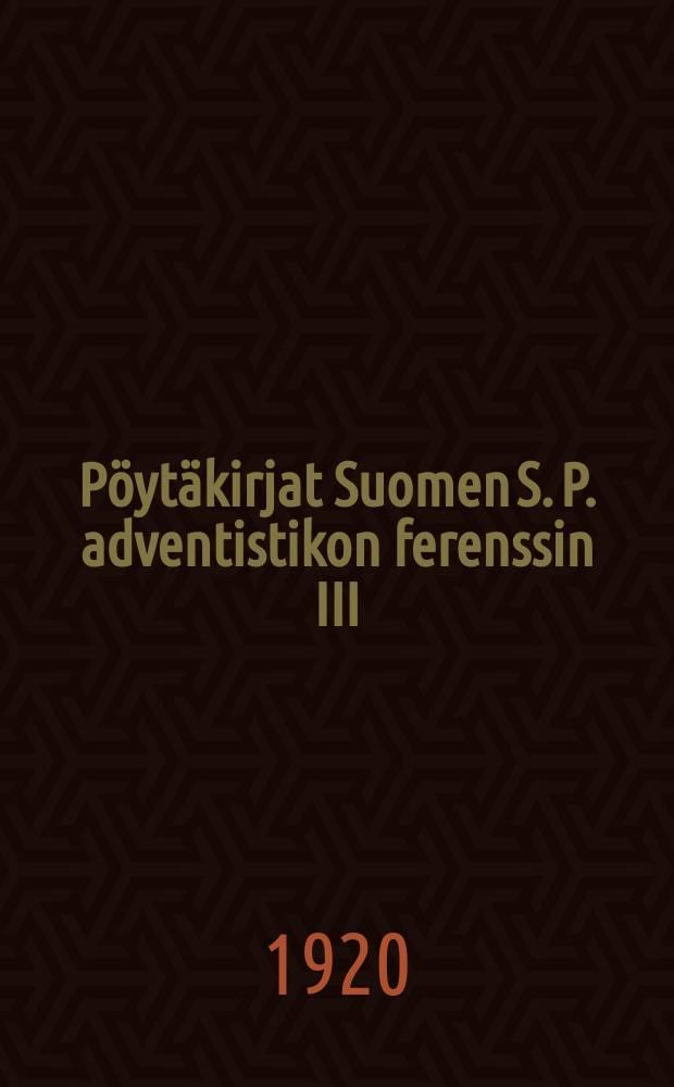 Pöytäkirjat Suomen S. P. adventistikon ferenssin III:sta vuosikokouksesta Tampereella 21-26 p:nä toukokuuta 1912 = Протоколы 3-го годового собрания адвентистов Финляндии от 1912г.