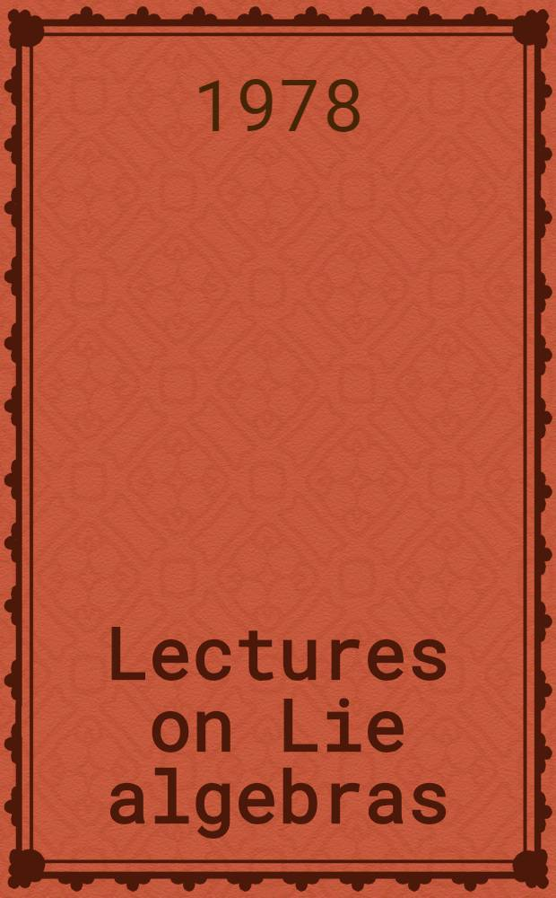 Lectures on Lie algebras : Lectures given at Humboldt Univ. Berlin a Lomonosov Univ. Moscow