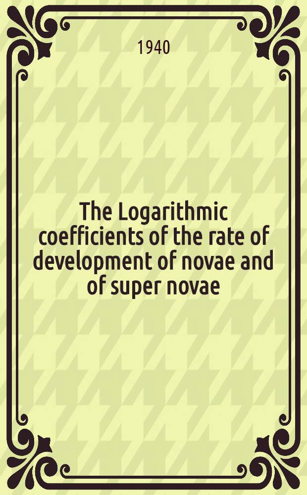 The Logarithmic coefficients of the rate of development of novae and of super novae