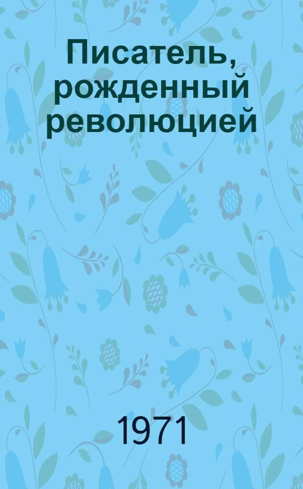 Писатель, рожденный революцией : (Метод. рек. к 70-летию со дня рождения А.А. Фадеева)