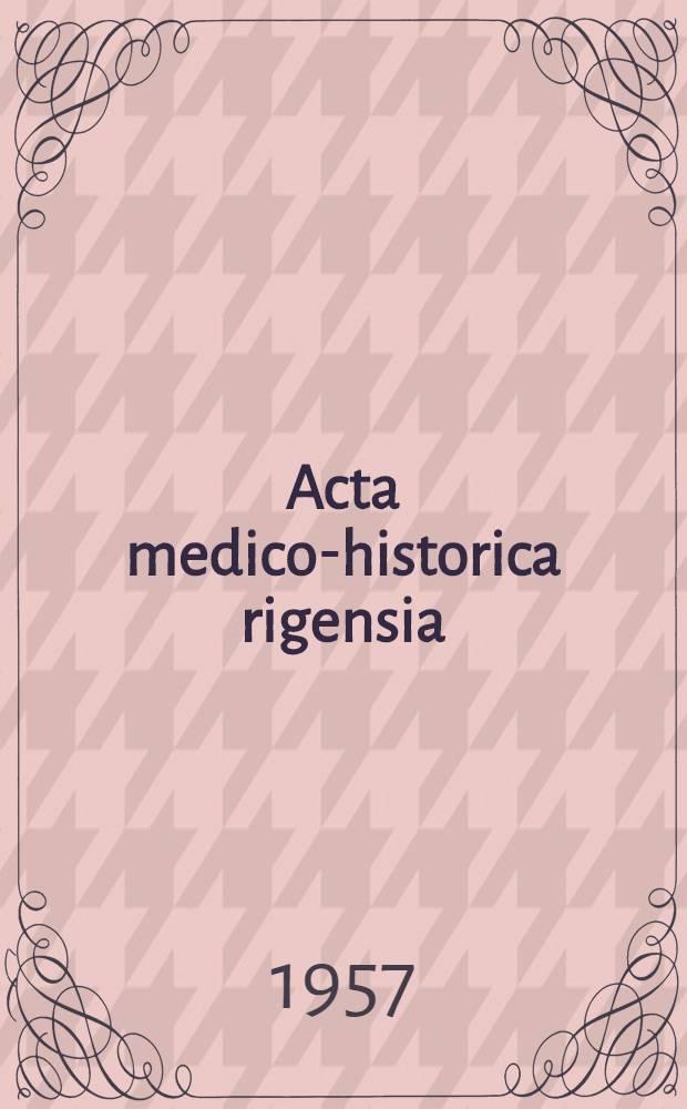 Acta medico-historica rigensia : (Из истории медицины)