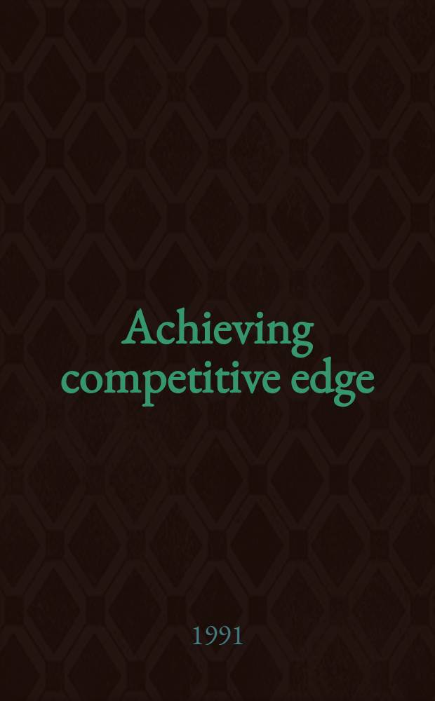 Achieving competitive edge : getting ahead through technology and people : proceedings of the OMA-UK Sixth intern. conf., 25-26th June, 1991, Aston business school, Aston univ., Birmingham, England