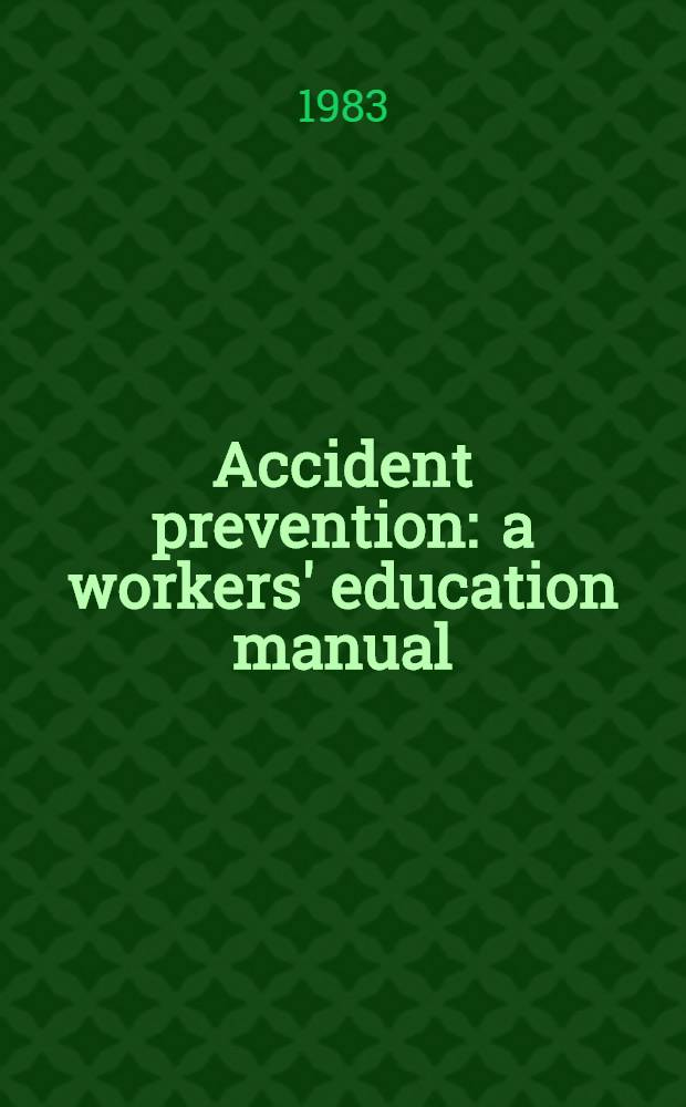 Accident prevention : a workers' education manual