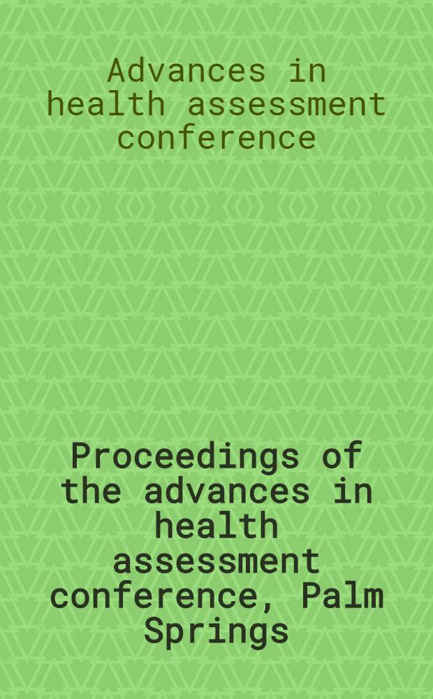 Proceedings of the advances in health assessment conference, Palm Springs (Calif.), 19-21 Febr. 1986
