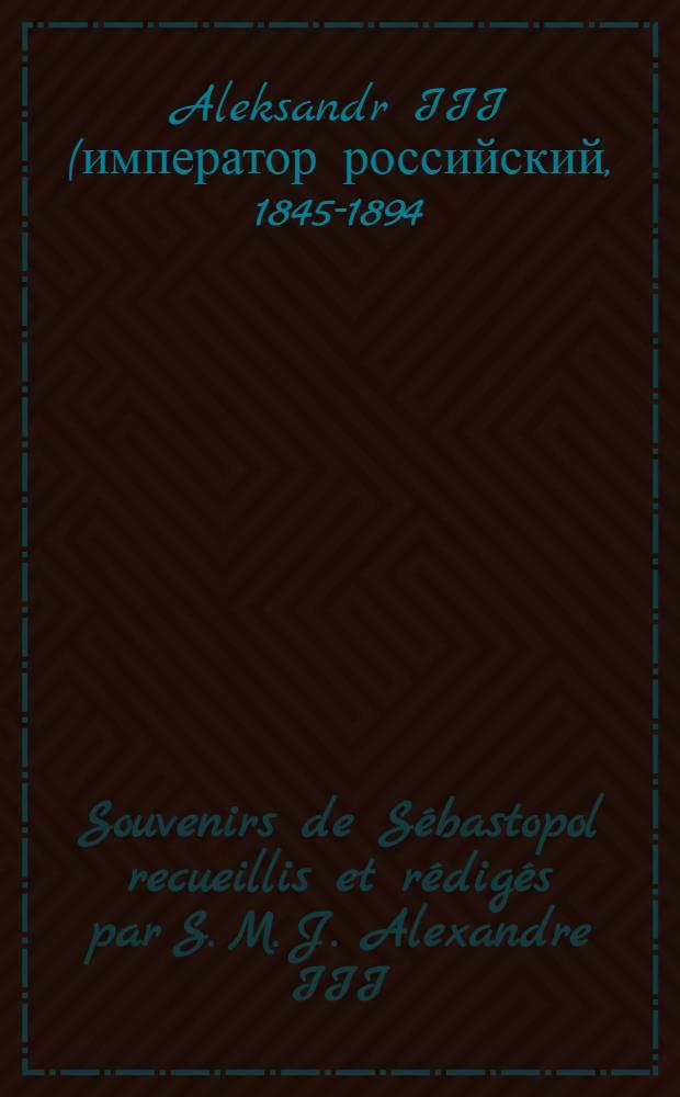 Souvenirs de Sébastopol recueillis et rédigés par S. M. J. Alexandre III