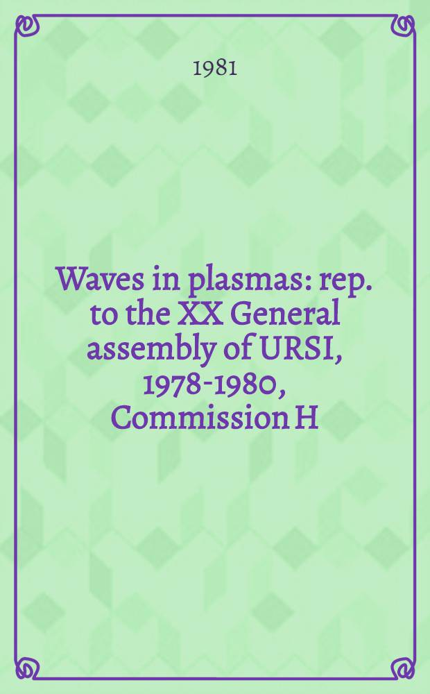 Waves in plasmas : rep. to the XX General assembly of URSI, 1978-1980, Commission H