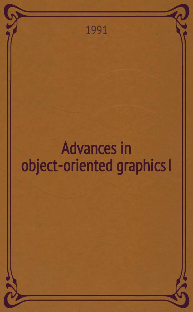 Advances in object-oriented graphics I : papers presented at the First eurographics workshop, held Oct. 1990 in Königswinter, Germany