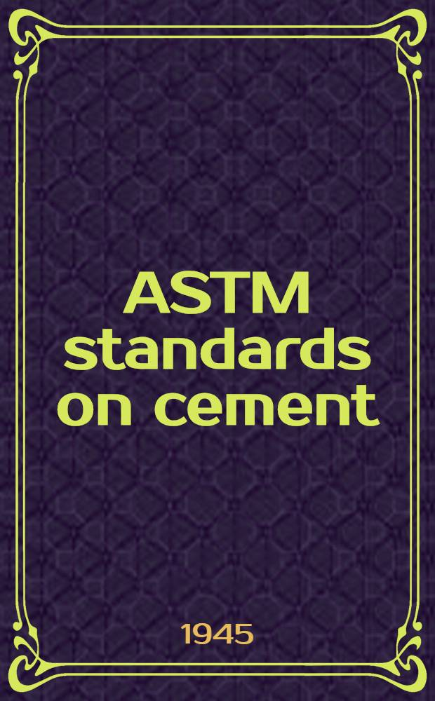 ASTM standards on cement (with related information) : Specifications, chemical analysis, physical tests
