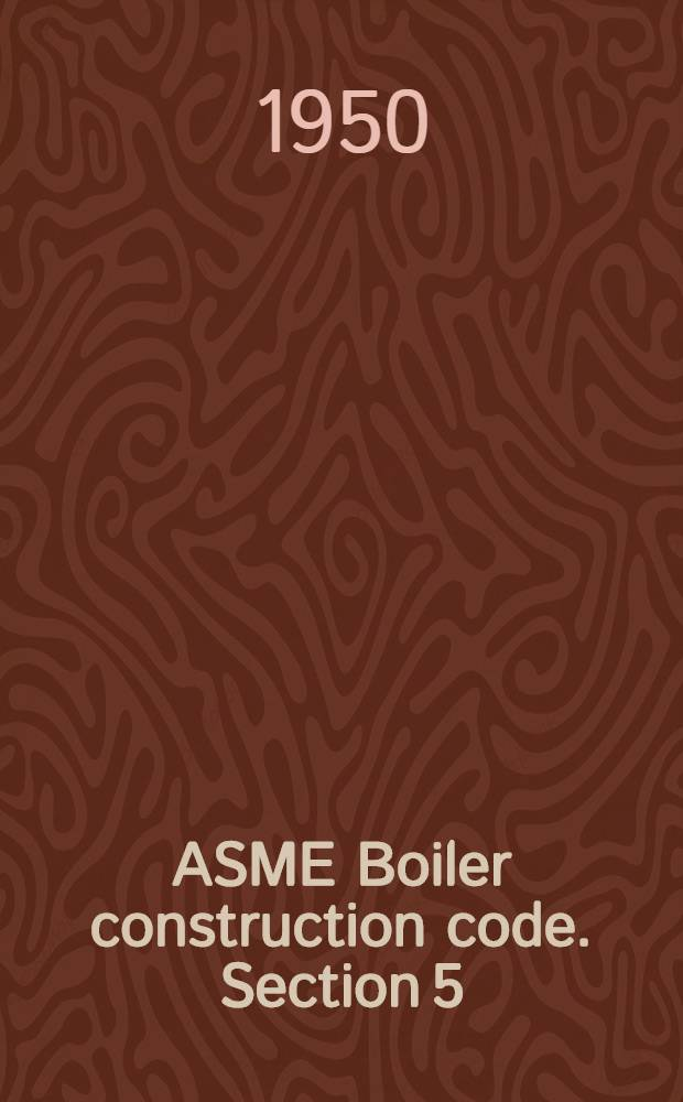 ASME Boiler construction code. Section 5 : Rules for construction of miniature boilers