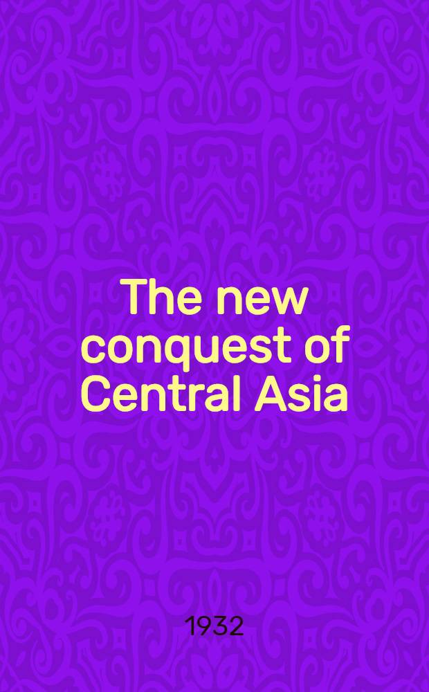 The new conquest of Central Asia : A narrative of the explorations of the Centr. Asiat. expeditions in Mongolia a. China, 1921-1930