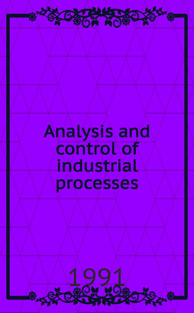 Analysis and control of industrial processes