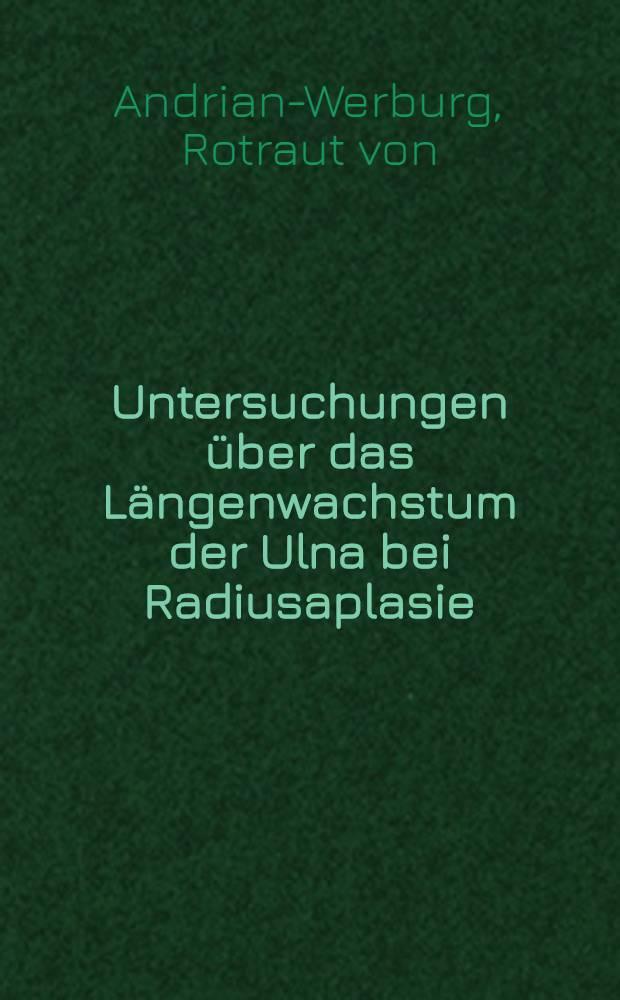 Untersuchungen über das Längenwachstum der Ulna bei Radiusaplasie : Inaug.-Diss. ... einer ... Med. Fakultät der ... Univ. zu Tübingen