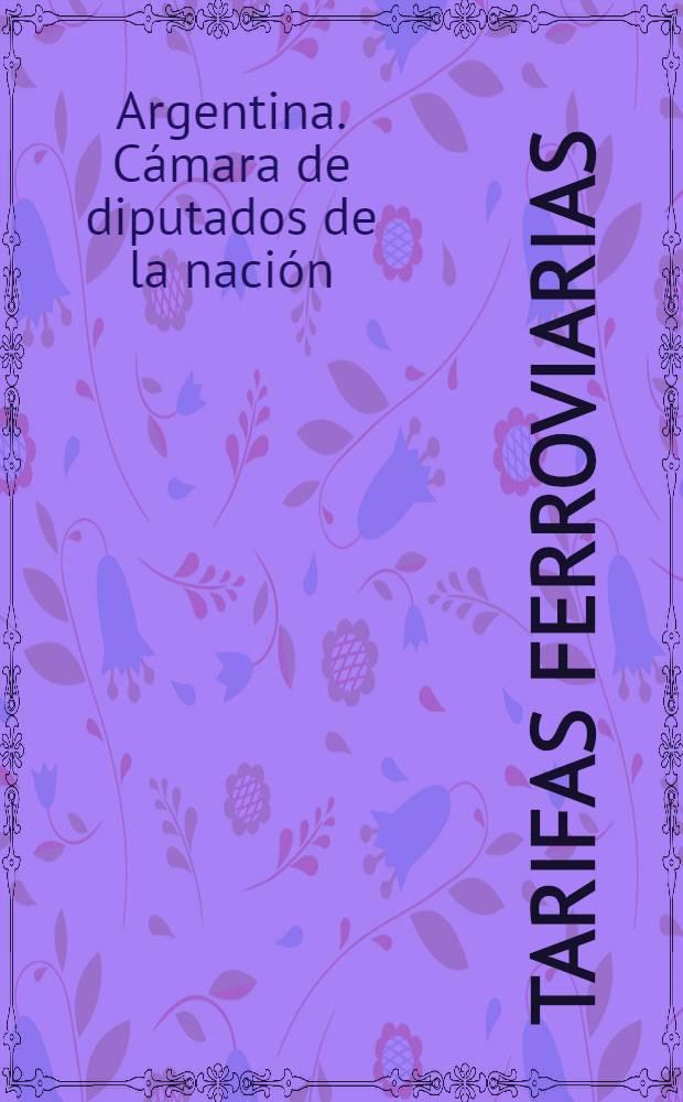 ... Tarifas ferroviarias : (Edición ordenada por la H. Cámara a solicitud del señor diputado Diego Luis Molinari)
