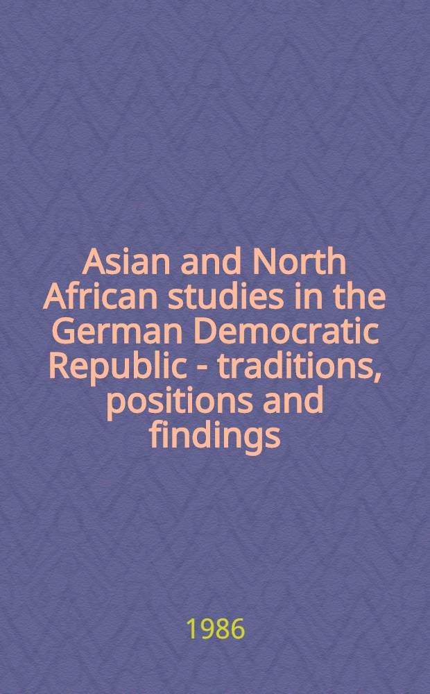 Asian and North African studies in the German Democratic Republic - traditions, positions and findings