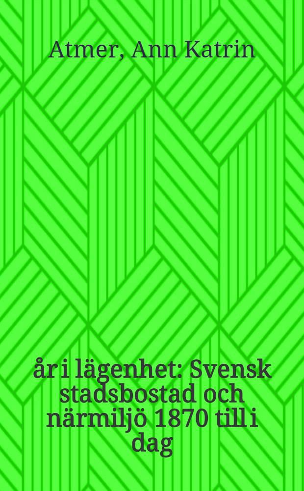 100 år i lägenhet : Svensk stadsbostad och närmiljö 1870 till i dag