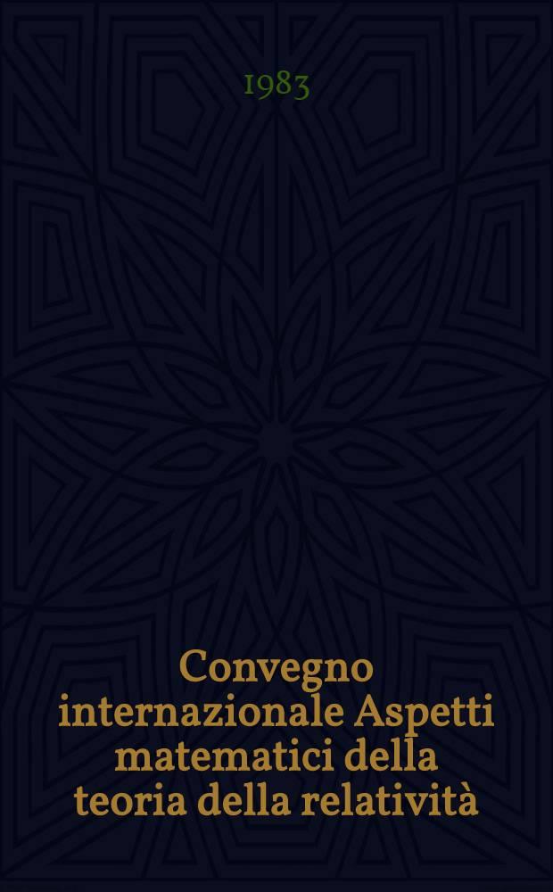Convegno internazionale Aspetti matematici della teoria della relatività : (Roma, 5-6 giugno 1980)