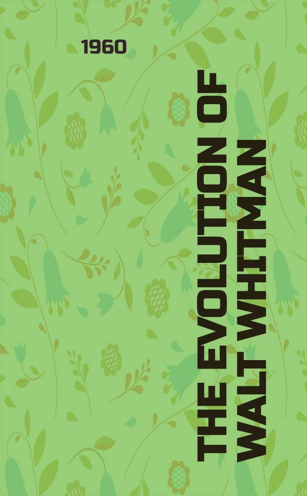 The evolution of Walt Whitman : The creation of a personality