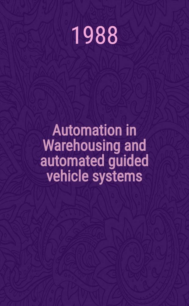 Automation in Warehousing and automated guided vehicle systems (AGVS) : Proc. from a Symp. arranged by the Royal Swedish acad. of engineering sciences (IVA) on May 19, 1988