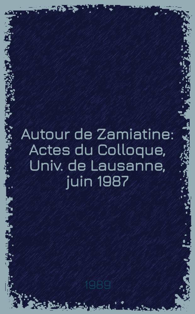 Autour de Zamiatine : Actes du Colloque, Univ. de Lausanne, juin 1987 : Suivi de Écrits oubliés