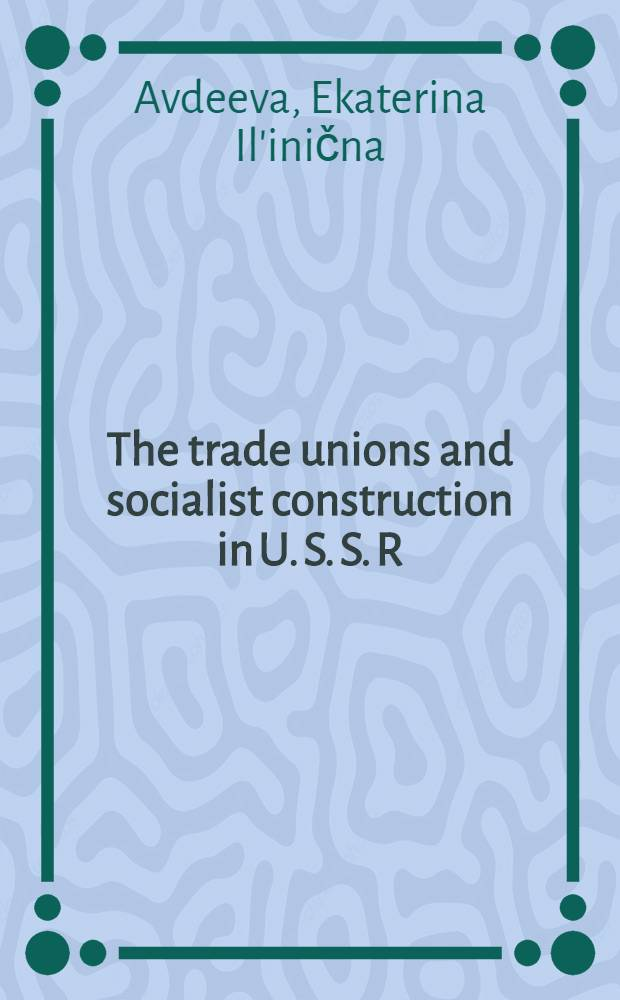 The trade unions and socialist construction in U. S. S. R