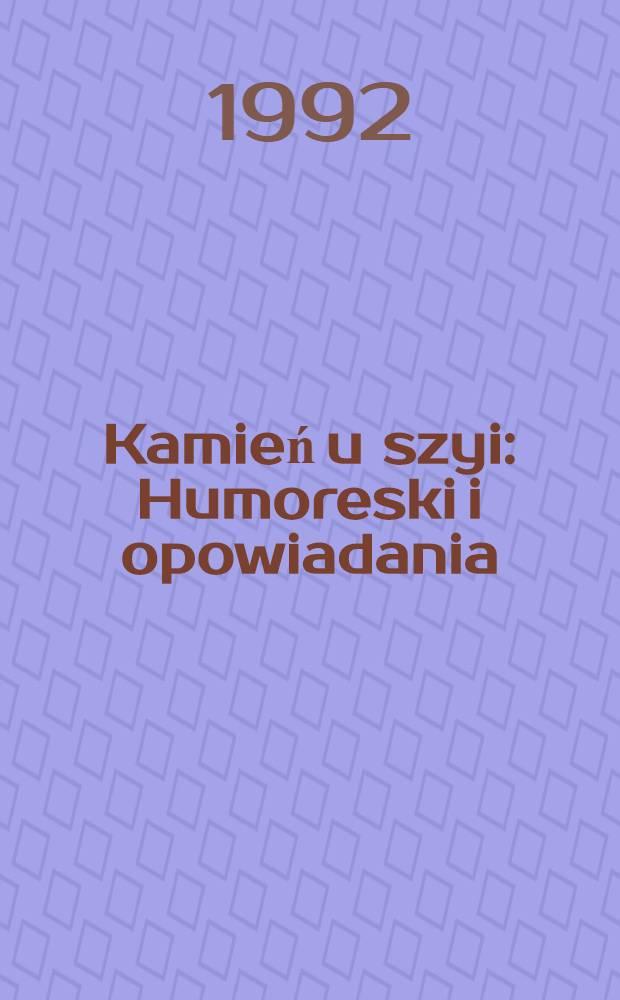 Kamień u szyi : Humoreski i opowiadania