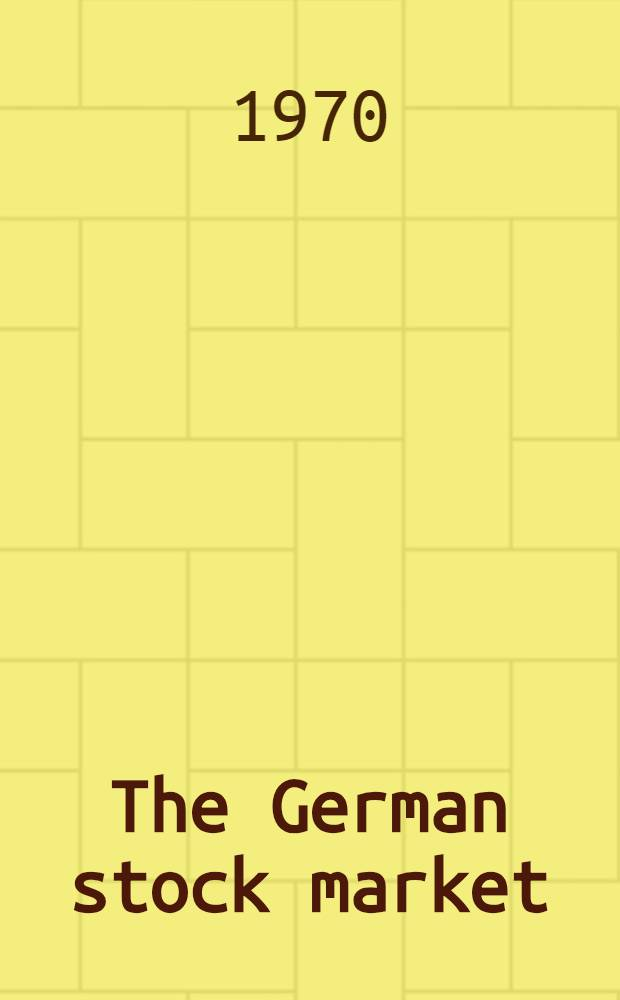 The German stock market : Its operations, problems, and prospects