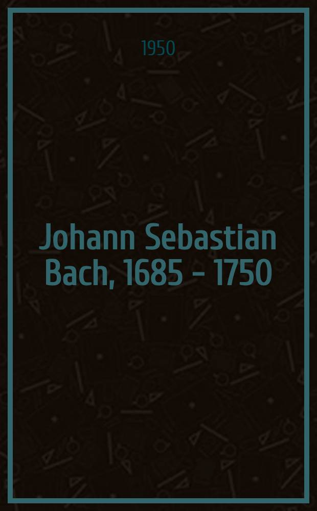 Johann Sebastian Bach, 1685 - 1750 : Biogr. Dokumente