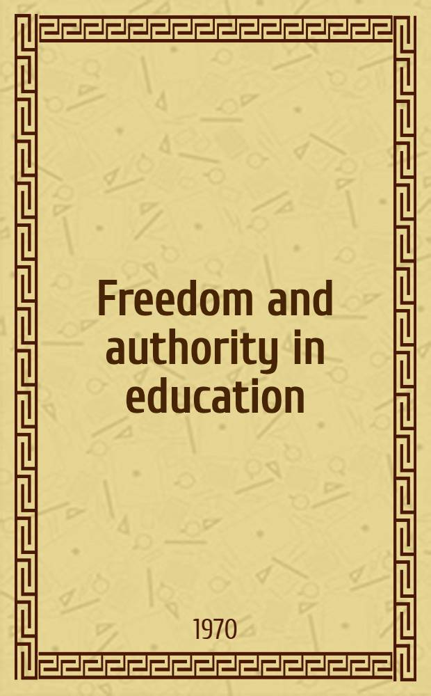 Freedom and authority in education : A criticism of modern cultural and educational assumptions