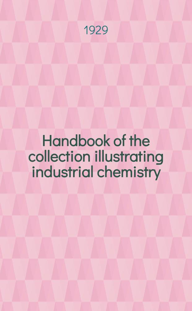 ... Handbook of the collection illustrating industrial chemistry