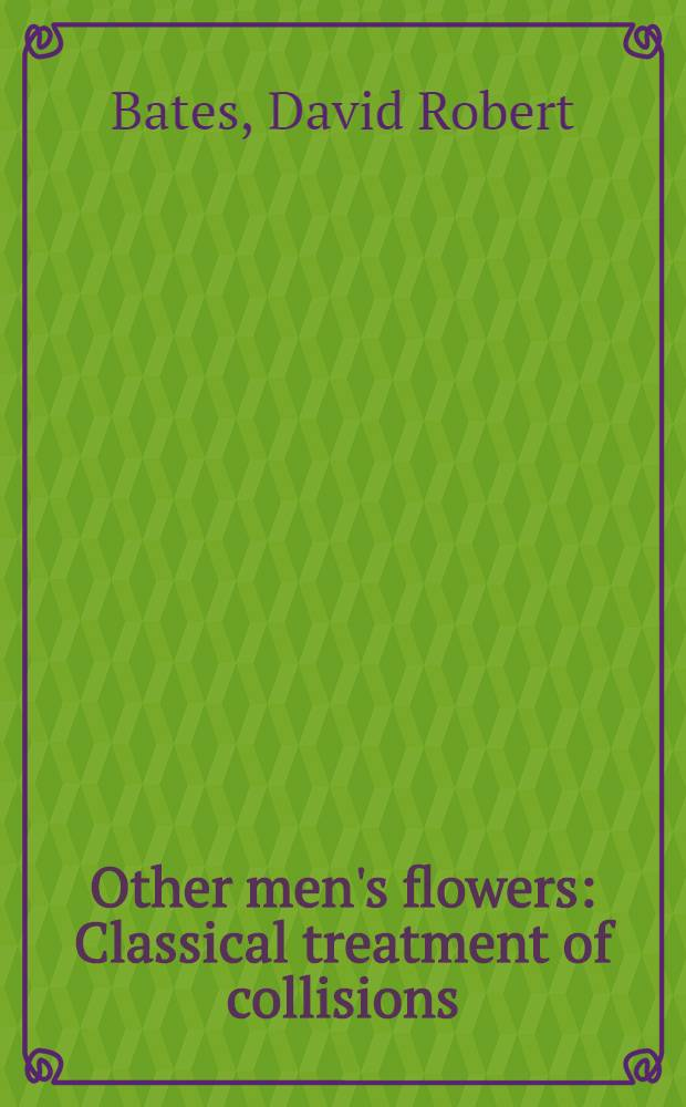 Other men's flowers : Classical treatment of collisions : Massey's adiabatic criterion and ionization inflames : ion-molecule reactions : bound-free and free-free transitions of electrons in ambient atomic hydrogen