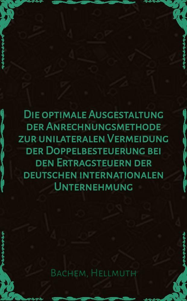 Die optimale Ausgestaltung der Anrechnungsmethode zur unilateralen Vermeidung der Doppelbesteuerung bei den Ertragsteuern der deutschen internationalen Unternehmung : Inaug.-Diss. ... der Wirtschafts- und Sozialwiss. Fak. der Univ. zu Köln