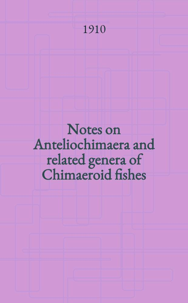 [Notes on Anteliochimaera and related genera of Chimaeroid fishes