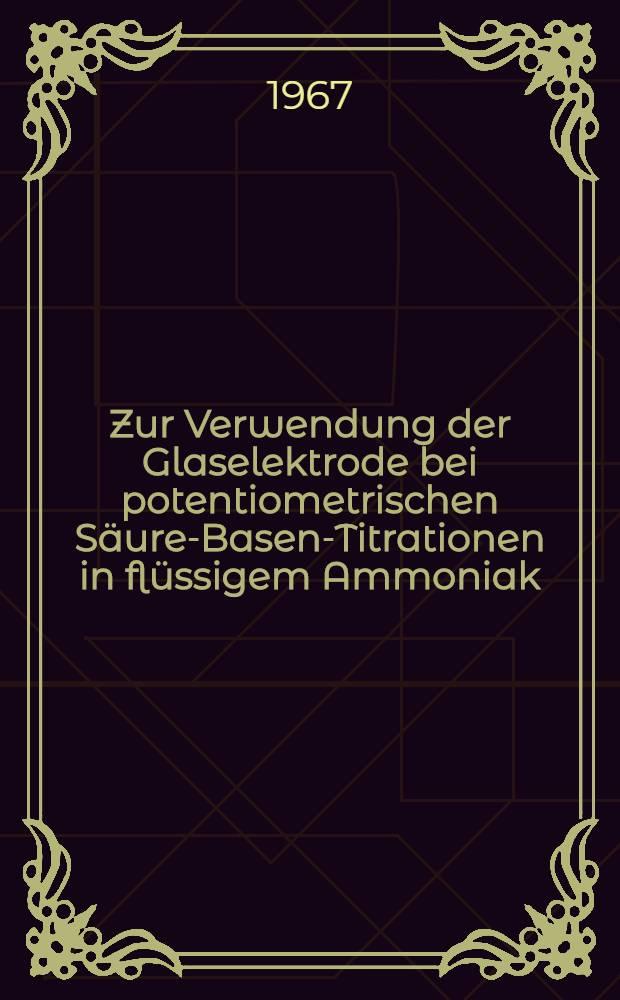 Zur Verwendung der Glaselektrode bei potentiometrischen Säure-Basen-Titrationen in flüssigem Ammoniak : Abhandl. ... der Eidgenössischen techn. Hochschule Zürich