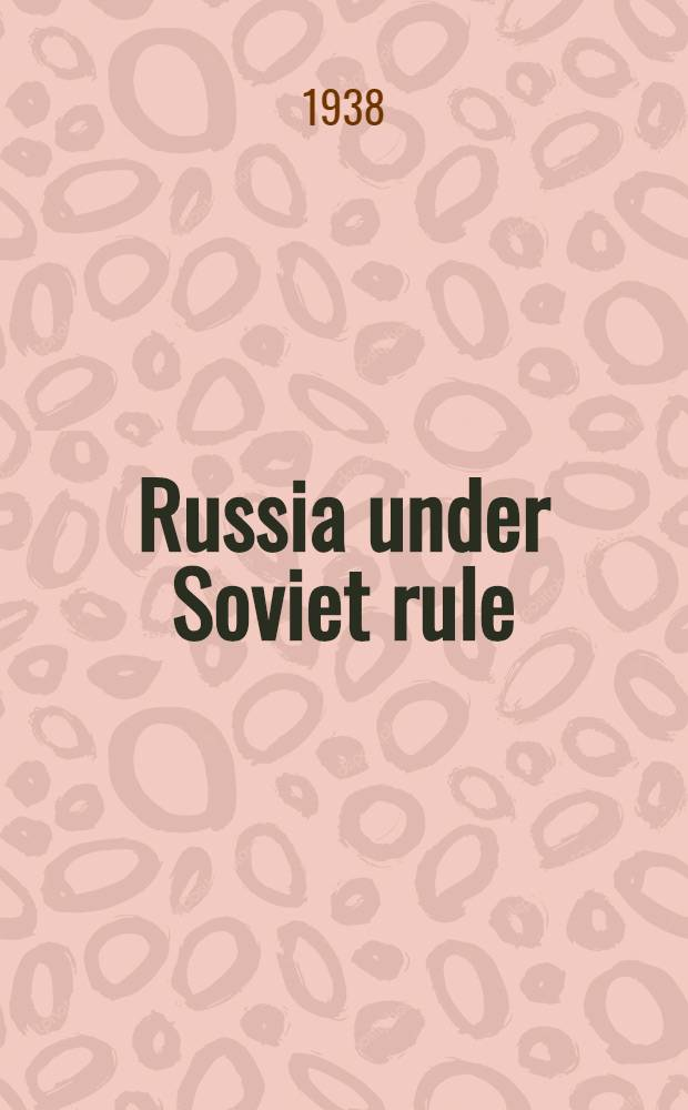 Russia under Soviet rule : Twenty years of Bolshevik experiment