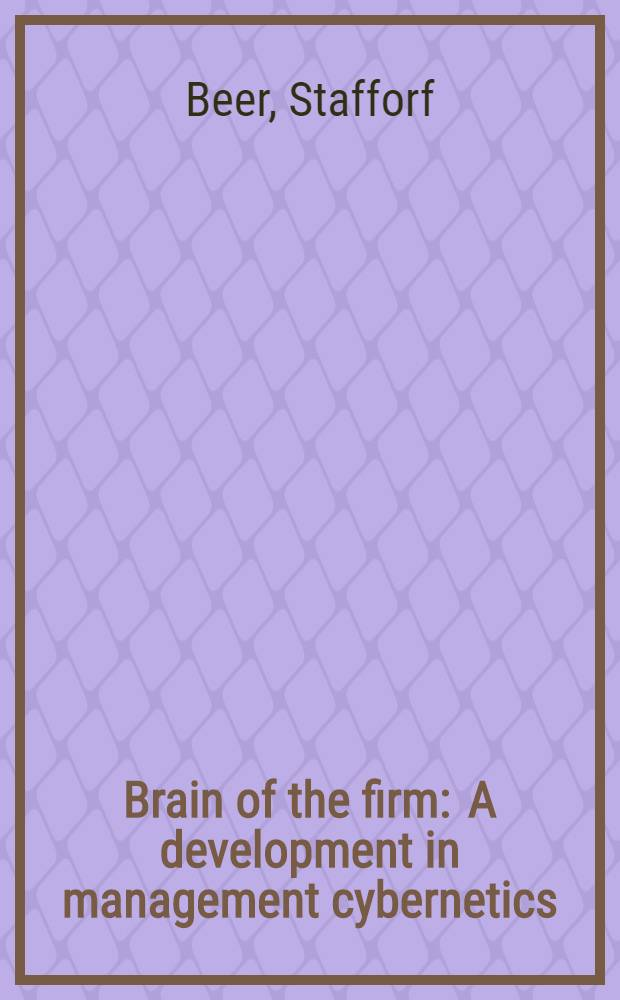 Brain of the firm : A development in management cybernetics
