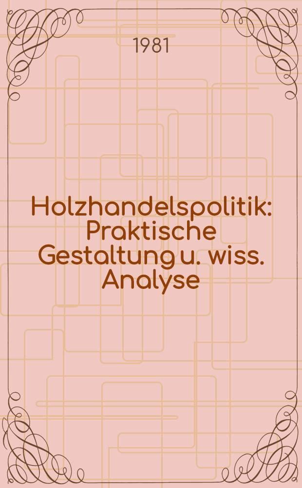 Holzhandelspolitik : Praktische Gestaltung u. wiss. Analyse