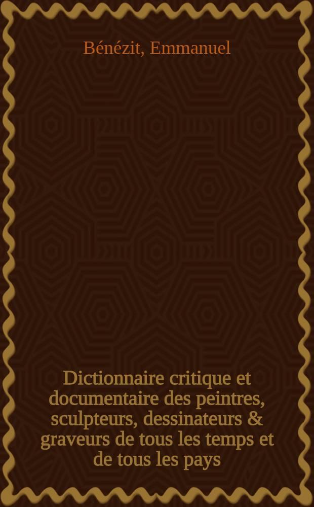 Dictionnaire critique et documentaire des peintres, sculpteurs, dessinateurs & graveurs de tous les temps et de tous les pays