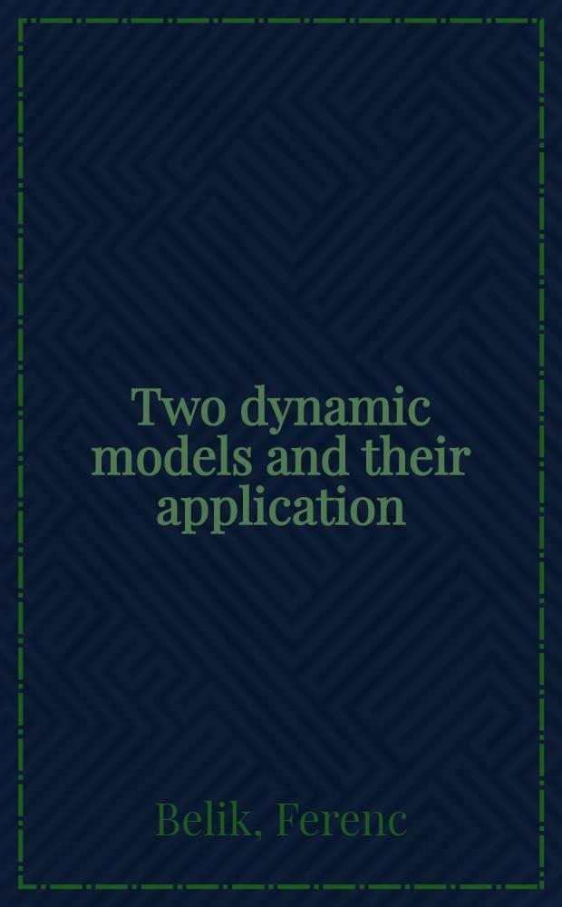 Two dynamic models and their application : Akad. avh