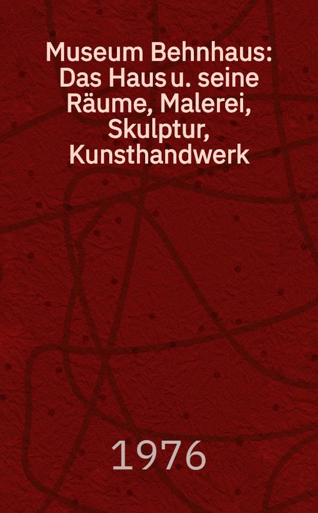 Museum Behnhaus : Das Haus u. seine Räume, Malerei, Skulptur, Kunsthandwerk