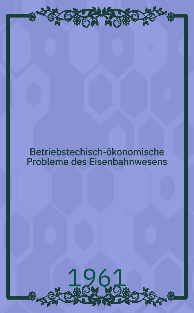 Betriebstechisch-ökonomische Probleme des Eisenbahnwesens : Sammlung