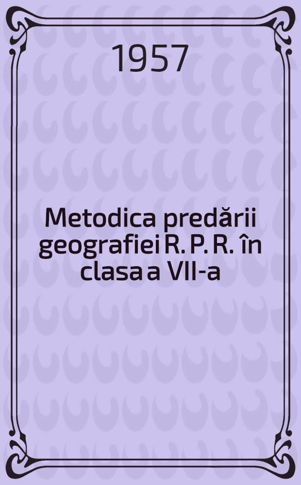 Metodica predării geografiei R. P. R. în clasa a VII-a