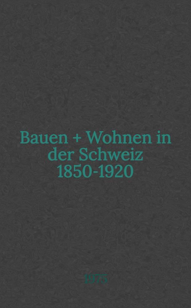 Bauen + Wohnen in der Schweiz 1850-1920